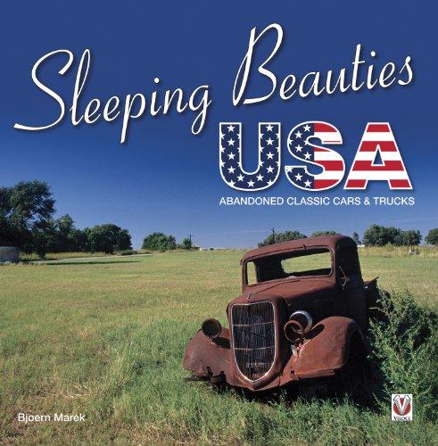 Sleeping Beauties Usa: Abandoned Classic Cars & Trucks