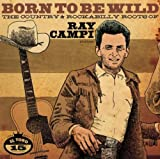 Born to Be Wild - Country & Rockabilly Roots Of Ray Campari Various