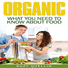 Organic Food: What You Need to Know about Food (       UNABRIDGED) by S Quellin Narrated by CaseyJones CaseyJones