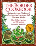 The Border Cookbook: Authentic Home Cooking of the American Southwest and Northern Mexico (Non) (1558321039) by Jamison, Cheryl Alters