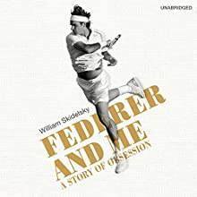 Federer and Me (       UNABRIDGED) by William Skidelsky Narrated by Gunnar Cauthery