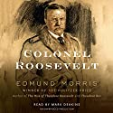Colonel Roosevelt Audiobook by Edmund Morris Narrated by Mark Deakins