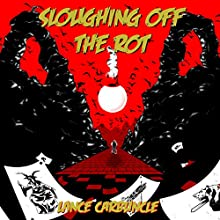 Sloughing Off the Rot (       UNABRIDGED) by Lance Carbuncle Narrated by Michael Vasicek