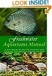 Freshwater Aquariums Manual: A Beginn...