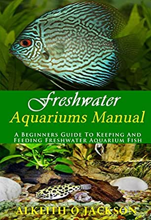 Freshwater Aquariums Manual A Beginners Guide To Keeping