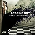 Lead Me Not | Christine Hughes
