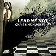 Lead Me Not Audiobook by Christine Hughes Narrated by Shanley Yang