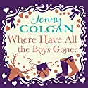 Where Have All the Boys Gone? Audiobook by Jenny Colgan Narrated by Helen McAlpine