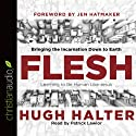 Flesh: Bringing the Incarnation Down to Earth Audiobook by Hugh Halter Narrated by Patrick Lawlor