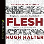 Flesh: Bringing the Incarnation Down to Earth | Hugh Halter