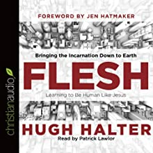 Flesh: Bringing the Incarnation Down to Earth   Livre audio Auteur(s) : Hugh Halter Narrateur(s) : Patrick Lawlor