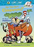 Can You See a Chimpanzee?: All About Primates (Cat in the Hat's Learning Library) (0375870741) by Rabe, Tish