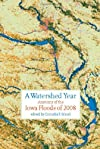 A Watershed Year: Anatomy of the Iowa Floods of 2008 (Bur Oak Book)