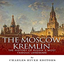 The Moscow Kremlin: The History of Russia's Most Famous Landmark (       UNABRIDGED) by Charles River Editors Narrated by Nathan Yoder