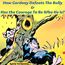 How Gordony Defeats the Bully & Has the Courage to Be Who He Is Audiobook by Sylvia Yordanova Narrated by Millian Quinteros