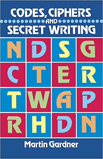 Codes, Ciphers and Secret Writing (Dover Children's Activity Books) written by Martin Gardner