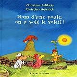 echange, troc Christian Jolibois, Christian Heinrich - Nom d'une poule, on a volé le soleil !