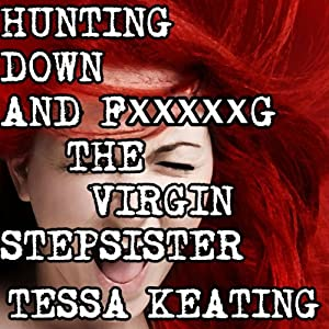 Hunting Down and F--king the Virgin Stepsister | [Tessa Keating]