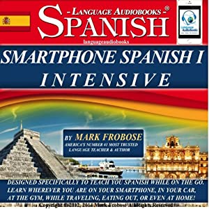 Smartphone Spanish 1 Intensive: 4 Hours of Versatile On The Go Spanish Instruction (English and Spanish Edition) | [Mark Frobose]