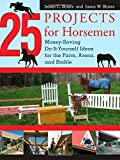 img - for 25 Projects for Horsemen: Money Saving, Do-It-Yourself Ideas For The Farm, Arena, And Stable by Jessie Shiers (2008-10-14) book / textbook / text book