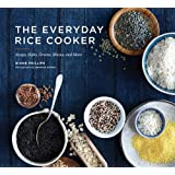 The Everyday Rice Cooker: Soups, Sides, Grains, Mains, and More