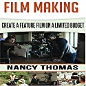 Film Making: Create a Feature Film on a Limited Budget Audiobook by Nancy Thomas Narrated by Stephanie Quinn