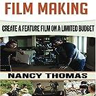Film Making: Create a Feature Film on a Limited Budget Hörbuch von Nancy Thomas Gesprochen von: Stephanie Quinn