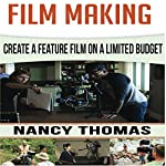Film Making: Create a Feature Film on a Limited Budget | Nancy Thomas