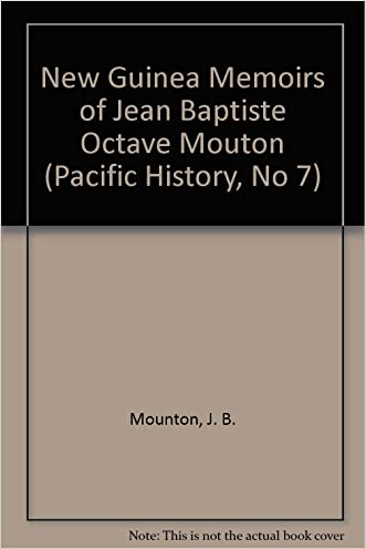 New Guinea Memoirs of Jean Baptiste Octave Mouton (Pacific History, No 7) written by J. B. Mounton