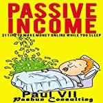 Passive Income: 21 Tips to Make Money Online While You Sleep    Paul VII
