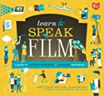 Learn to Speak Film: A Guide to Creat...