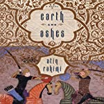 Earth and Ashes | Atiq Rahimi,Erdag Goknar (translator)