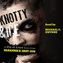 Knotty & Ice: An Eve of Light Short Story (       UNABRIDGED) by Harambee K. Grey-Sun Narrated by Michael C Gwynne