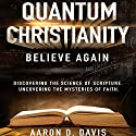 Quantum Christianity: Believe Again (       UNABRIDGED) by Aaron D. Davis Narrated by Aaron D. Davis