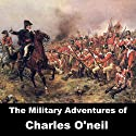 The Military Adventures of Charles O'Neil Audiobook by Charles O'Neil Narrated by Felbrigg Napoleon Herriot