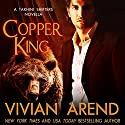 Copper King: Takhini Shifters, Book 1 (       UNABRIDGED) by Vivian Arend Narrated by Tatiana Sokolov