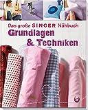 Das große SINGER Nähbuch - Grundlagen & Techniken (Singer Nähbücher)