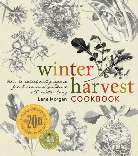 Winter Harvest Cookbook: How to Select and Prepare Fresh Seasonal Produce All Winter Long by Lane Morgan