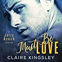 Must Be Love Audiobook by Claire Kingsley Narrated by BJ Pottsworth, Kimberly Roelle