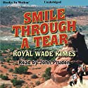 Smile Through a Tear Audiobook by Royal Wade Kimes Narrated by John Pruden