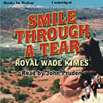 Smile Through a Tear | Royal Wade Kimes
