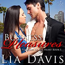 Business Pleasures: Pleasures of the Heart, Book 1 (       UNABRIDGED) by Lia Davis Narrated by Naomi Hoffman