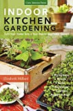 Indoor Kitchen Gardening: Turn Your Home Into a Year-round Vegetable Garden * Microgreens * Sprouts * Herbs * Mushrooms * Tomatoes Peppers & More