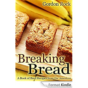 Breaking Bread: A Book of Bred Recipes from the Americas (English Edition)