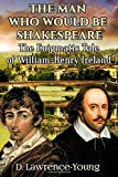 img - for The Man Who Would Be Shakespeare: The Enigmatic Tale of William-Henry Ireland book / textbook / text book
