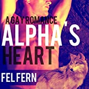 Alpha's Heart: A Gay Romance: Alpha's Tutor, Book 5 | Fel Fern