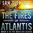The Fires of Atlantis: Purge of Babylon, Volume 4 Audiobook by Sam Sisavath Narrated by Adam Danoff