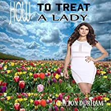 How to Treat a Lady Audiobook by Clifton Durham Narrated by Cristina Gomez