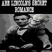 Abe Lincoln's Secret Romance Audiobook by Jeffrey Jeschke Narrated by Michael A. Adashefski
