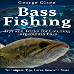 Bass Fishing: Tips and Tricks for Catching Largemouth Bass | George Olsen